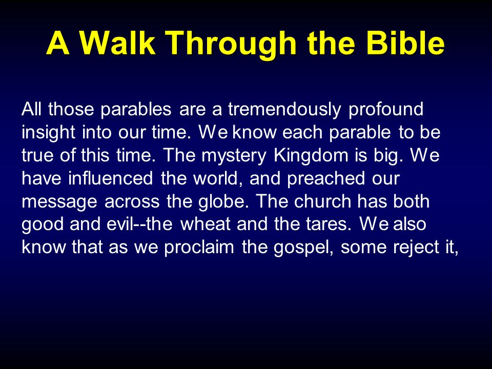 A Walk Through the Bible All those parables are a tremendously profound insight into our time.