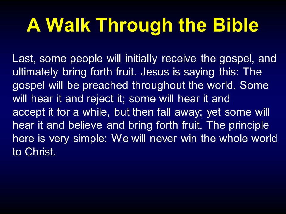 A Walk Through the Bible Last, some people will initially receive the gospel, and ultimately bring forth fruit.