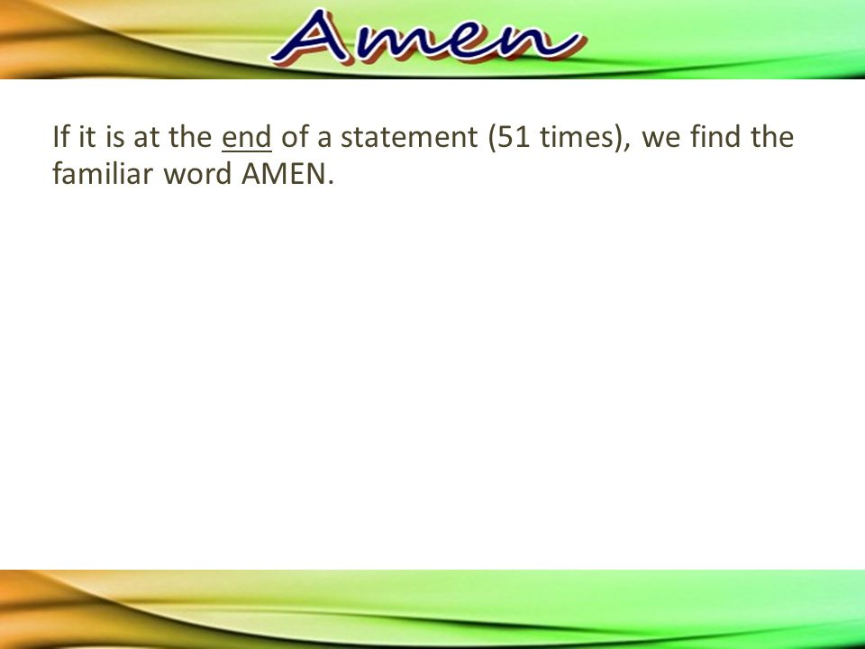 If it is at the end of a statement (51 times), we find the familiar word AMEN.