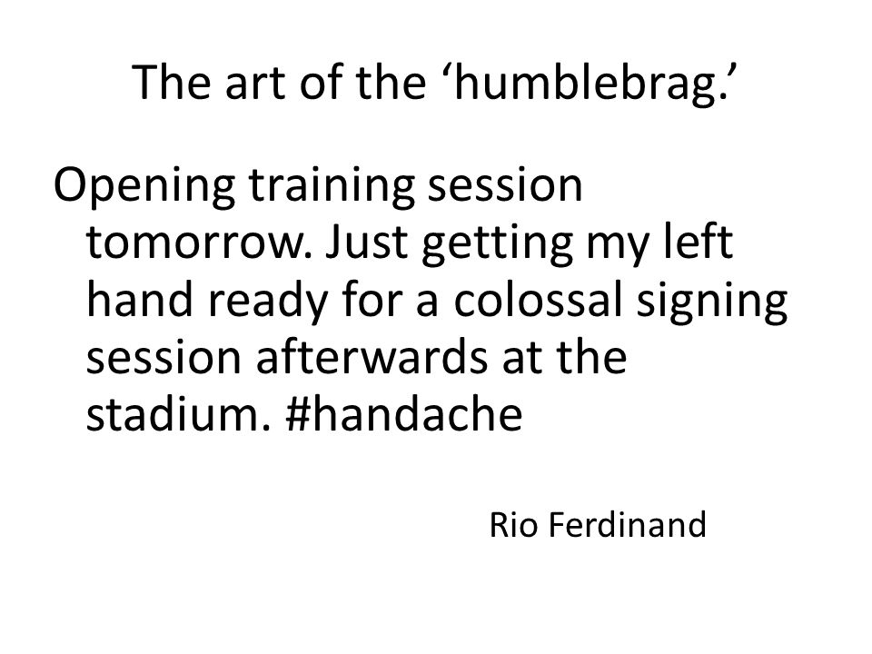The art of the 'humblebrag.' Opening training session tomorrow.