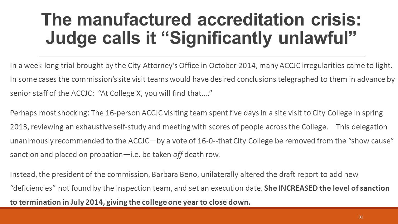 The manufactured accreditation crisis: Judge calls it Significantly unlawful In a week-long trial brought by the City Attorney's Office in October 2014, many ACCJC irregularities came to light.