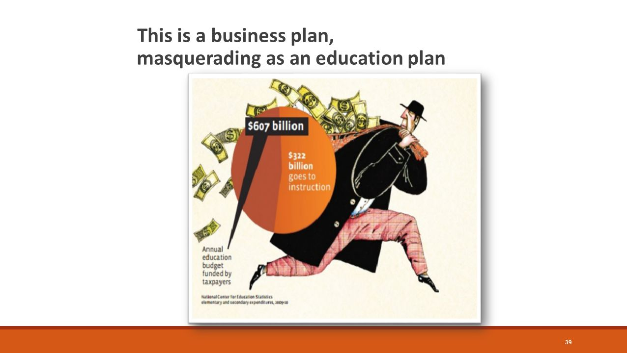 39 This is a business plan, masquerading as an education plan