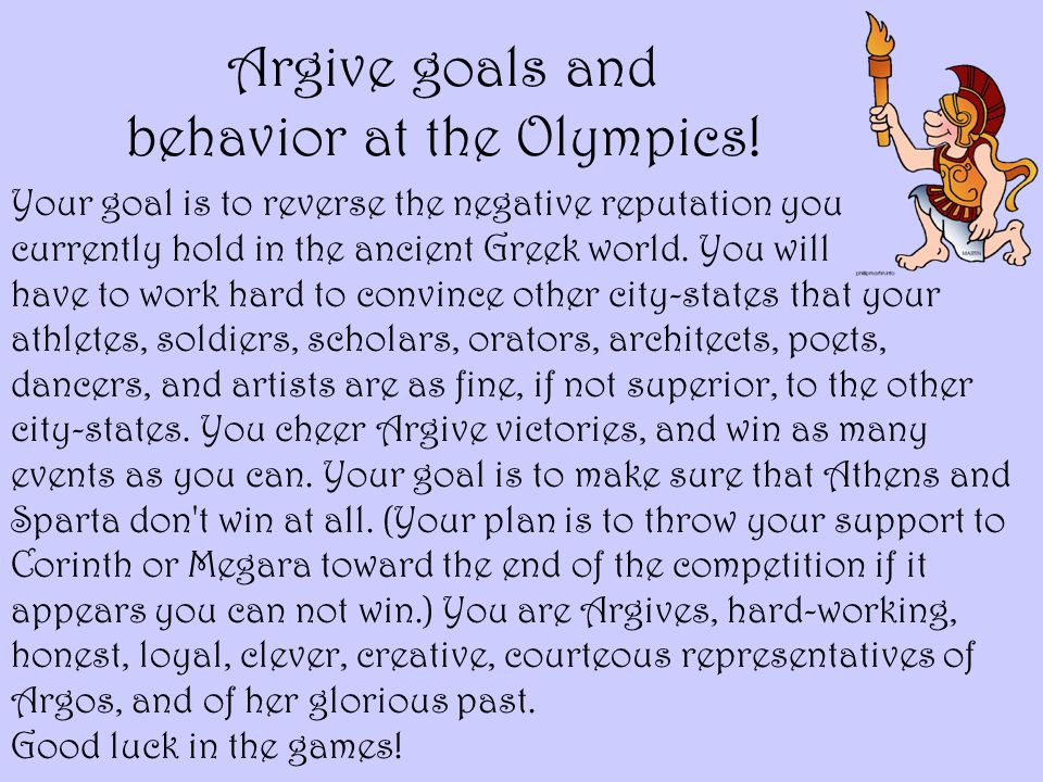 Argive goals and behavior at the Olympics! Your goal is to reverse the negative reputation you currently hold in the ancient Greek world. You will hav