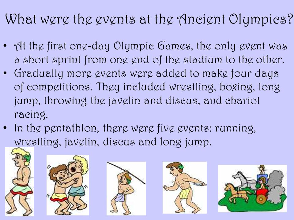 At the first one-day Olympic Games, the only event was a short sprint from one end of the stadium to the other. Gradually more events were added to ma