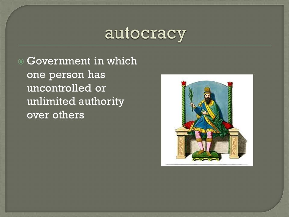  Government in which one person has uncontrolled or unlimited authority over others