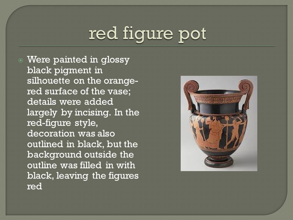  Were painted in glossy black pigment in silhouette on the orange- red surface of the vase; details were added largely by incising.