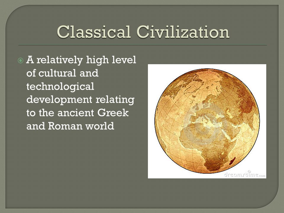  A relatively high level of cultural and technological development relating to the ancient Greek and Roman world