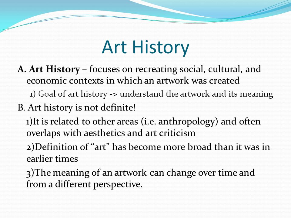 Nature of Art History A.Art generally analyzed in two forms: formal and contextual.