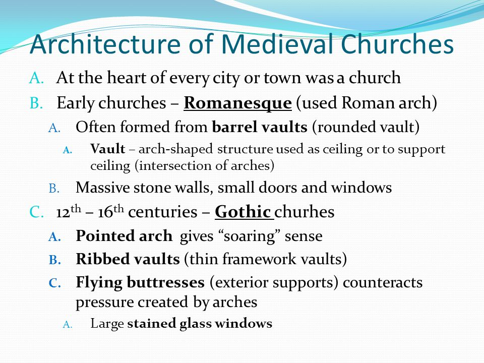 Architecture of Medieval Churches A. At the heart of every city or town was a church B. Early churches – Romanesque (used Roman arch) A. Often formed