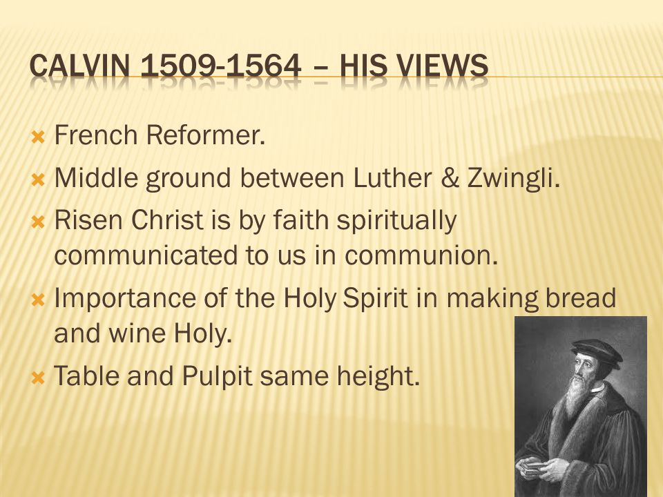  French Reformer.  Middle ground between Luther & Zwingli.