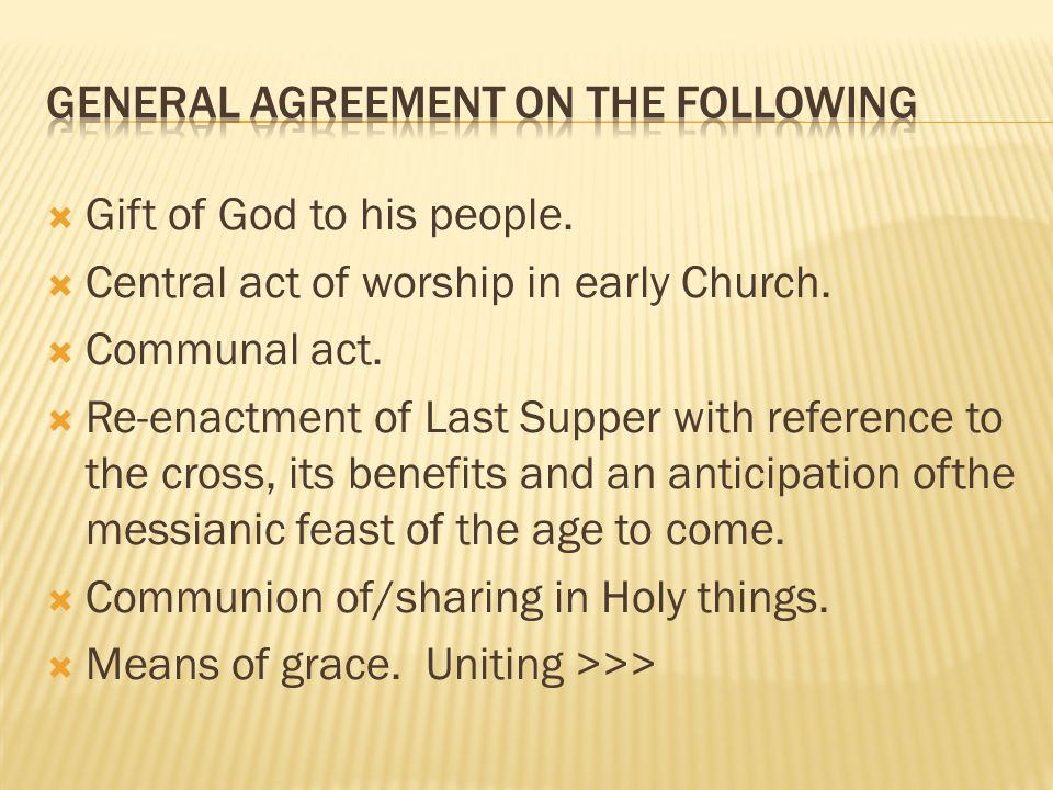  Gift of God to his people.  Central act of worship in early Church.