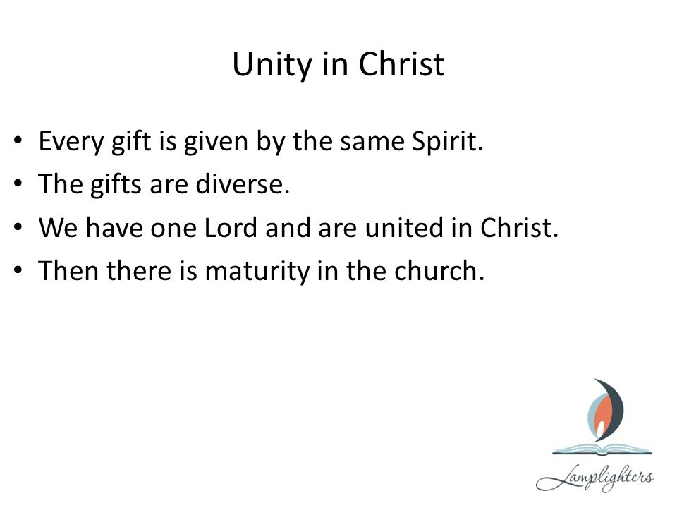 Unity in Christ Every gift is given by the same Spirit.