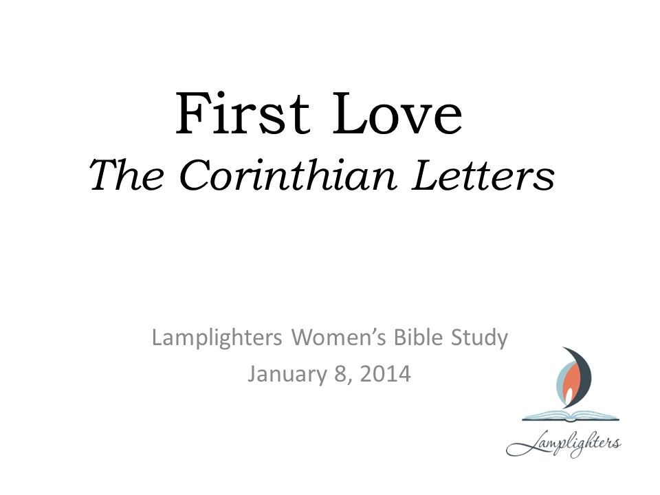 First Love The Corinthian Letters Lamplighters Women's Bible Study January 8, 2014