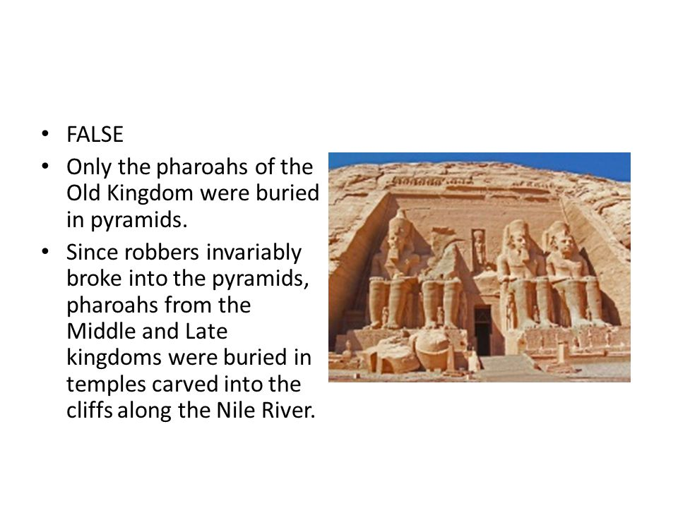 FALSE Only the pharoahs of the Old Kingdom were buried in pyramids.