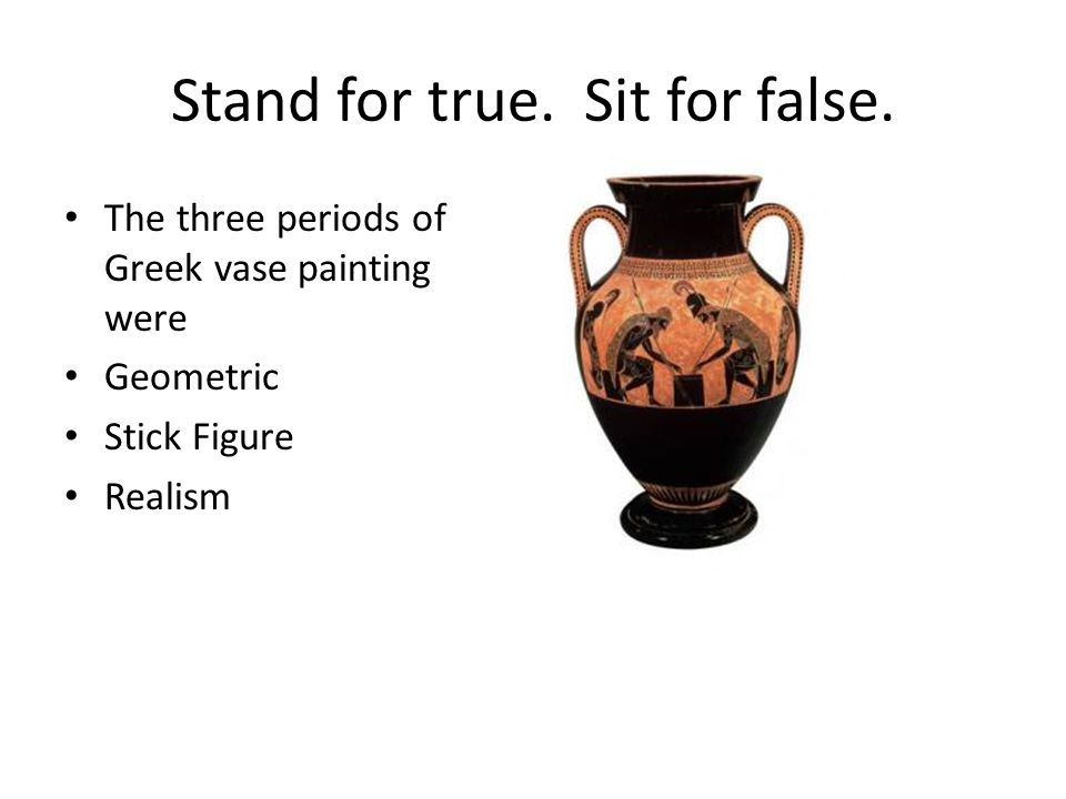 Stand for true. Sit for false.