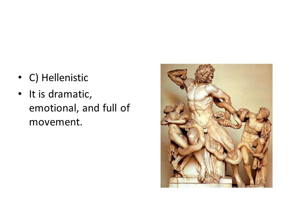 C) Hellenistic It is dramatic, emotional, and full of movement.
