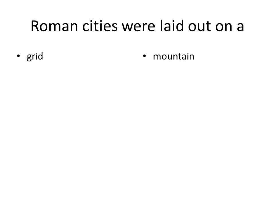 Roman cities were laid out on a grid mountain