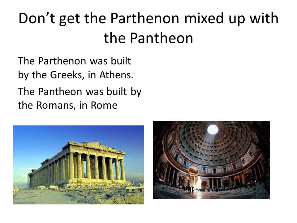Don't get the Parthenon mixed up with the Pantheon The Parthenon was built by the Greeks, in Athens.