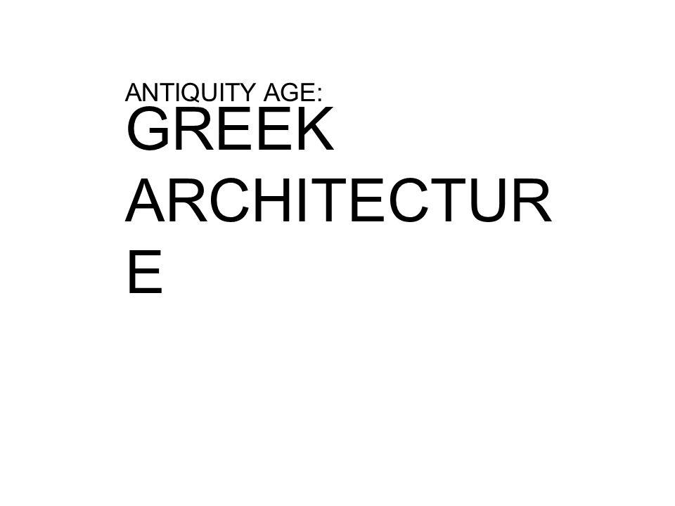 ANTIQUITY AGE: GREEK ARCHITECTUR E