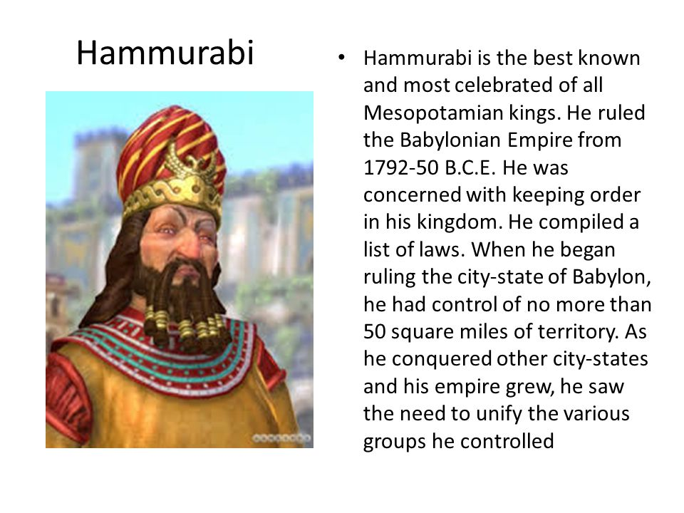 Hammurabi is the best known and most celebrated of all Mesopotamian kings.