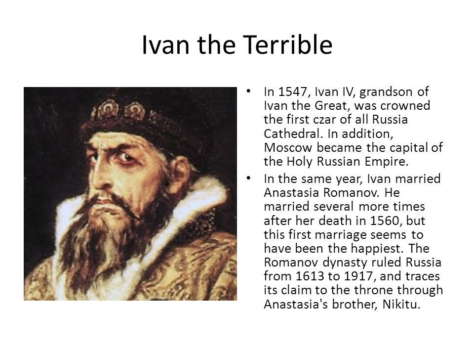 Ivan the Terrible In 1547, Ivan IV, grandson of Ivan the Great, was crowned the first czar of all Russia Cathedral.