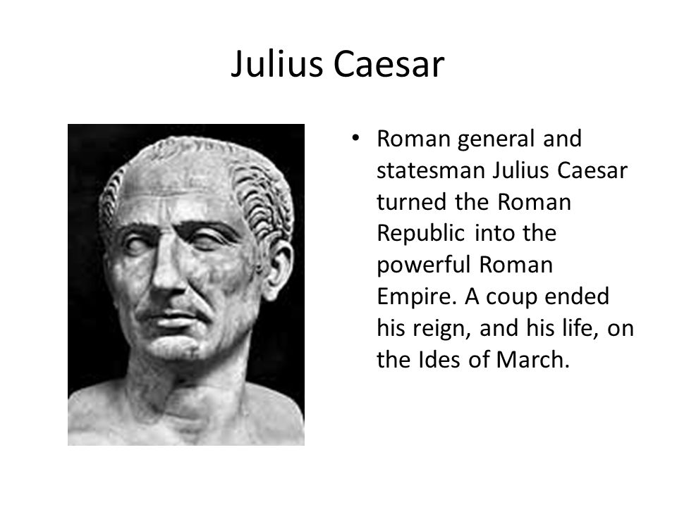 Julius Caesar Roman general and statesman Julius Caesar turned the Roman Republic into the powerful Roman Empire.