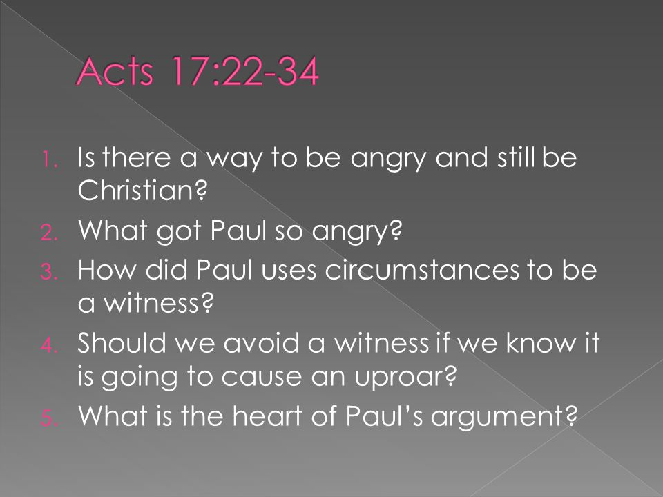 1. Is there a way to be angry and still be Christian? 2. What got Paul so angry? 3. How did Paul uses circumstances to be a witness? 4. Should we avoi