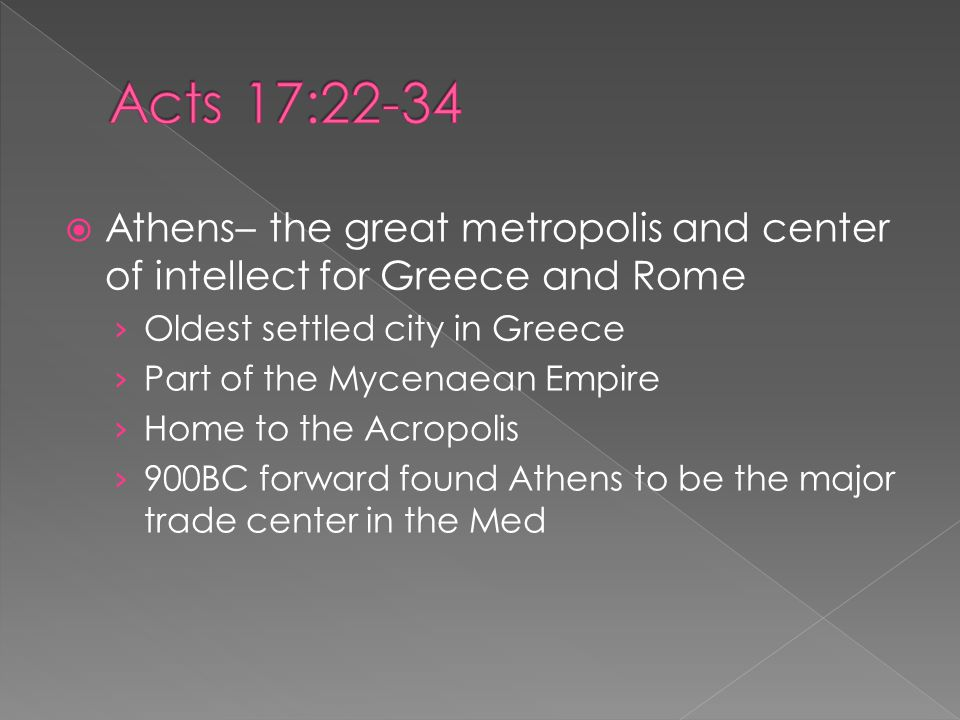  Athens– the great metropolis and center of intellect for Greece and Rome › Oldest settled city in Greece › Part of the Mycenaean Empire › Home to th