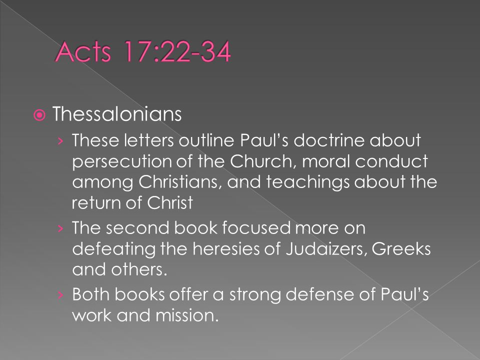  Thessalonians › These letters outline Paul's doctrine about persecution of the Church, moral conduct among Christians, and teachings about the retur