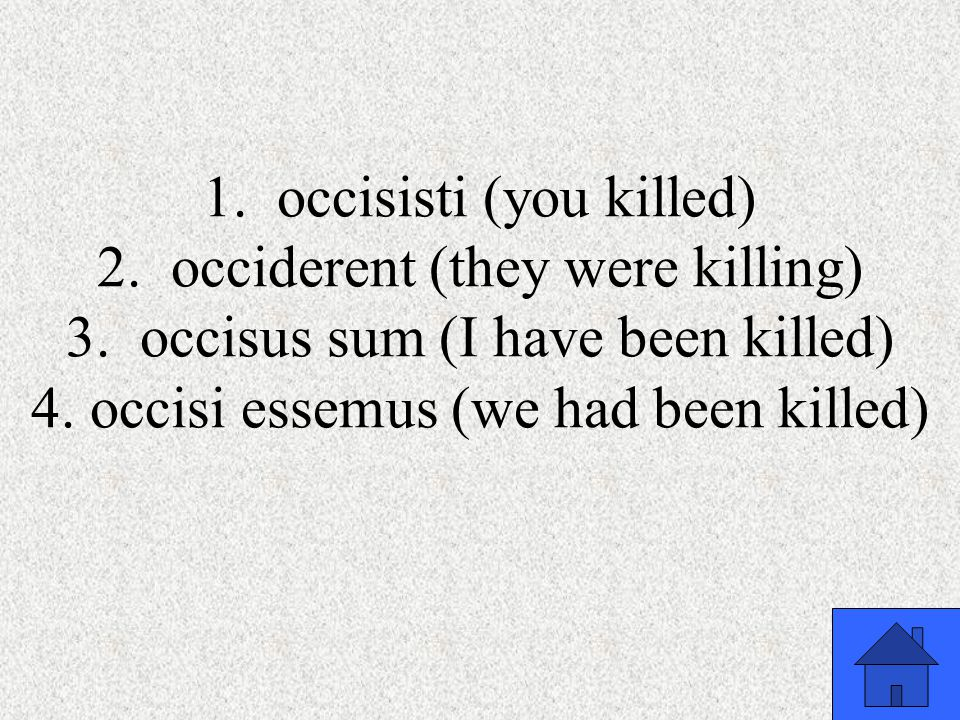 1. occisisti (you killed) 2. occiderent (they were killing) 3.