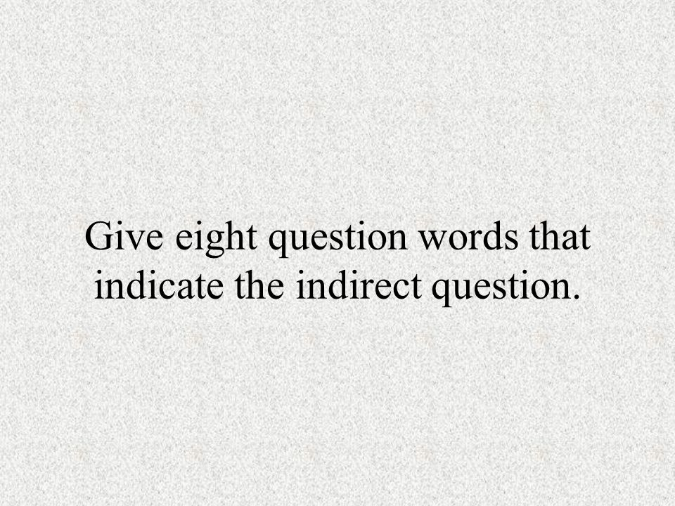 Give eight question words that indicate the indirect question.