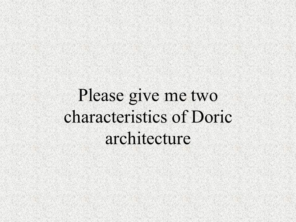 Please give me two characteristics of Doric architecture