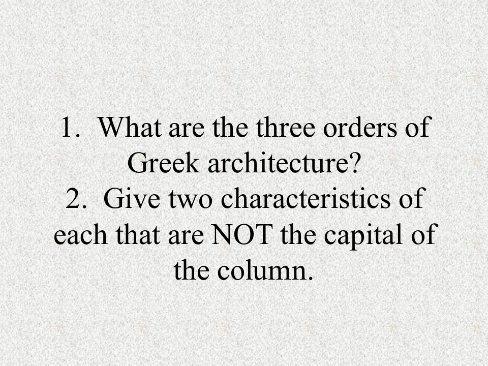 1. What are the three orders of Greek architecture.