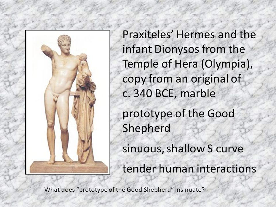 Praxiteles' Hermes and the infant Dionysos from the Temple of Hera (Olympia), copy from an original of c. 340 BCE, marble prototype of the Good Shephe