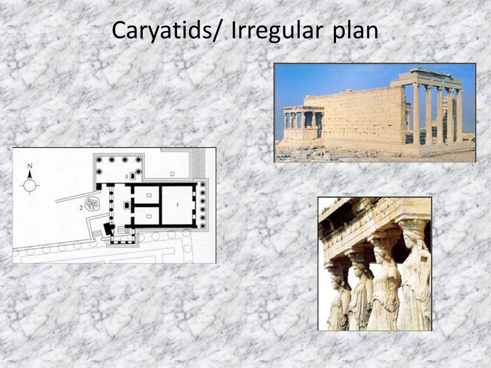 Caryatids/ Irregular plan