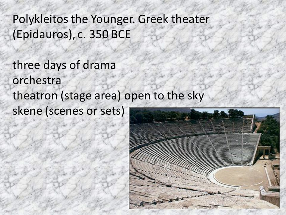 Polykleitos the Younger. Greek theater (Epidauros), c. 350 BCE three days of drama orchestra theatron (stage area) open to the sky skene (scenes or se