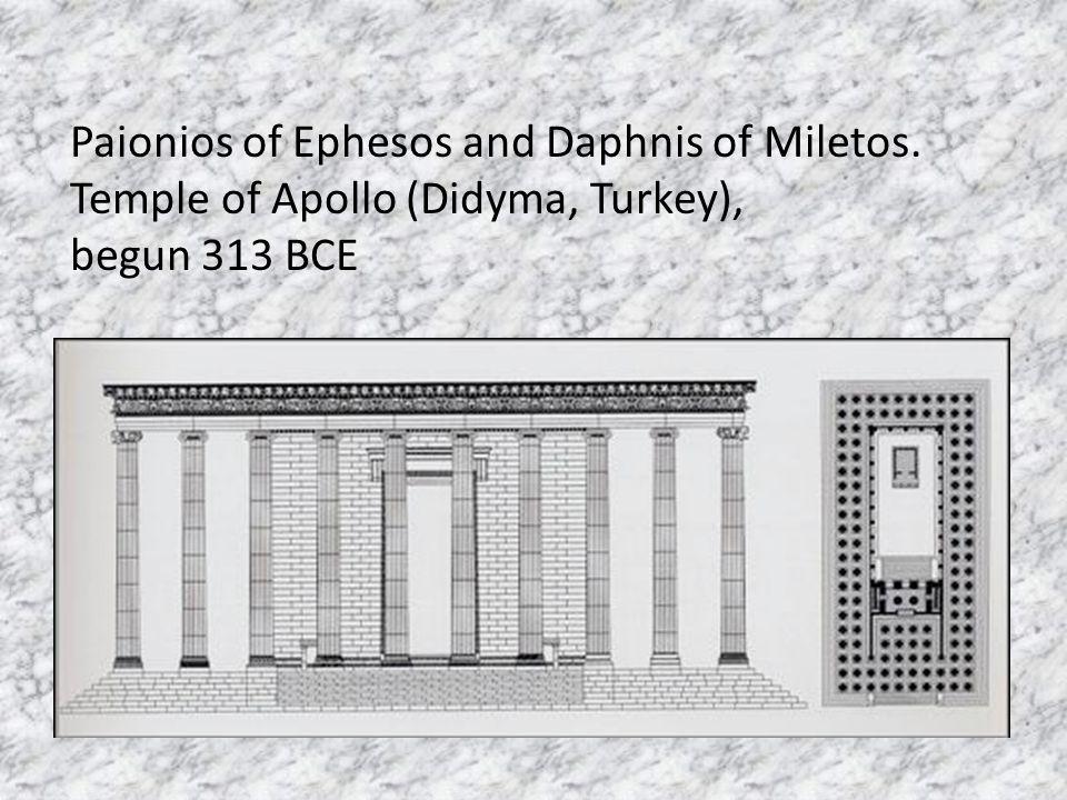 Paionios of Ephesos and Daphnis of Miletos. Temple of Apollo (Didyma, Turkey), begun 313 BCE