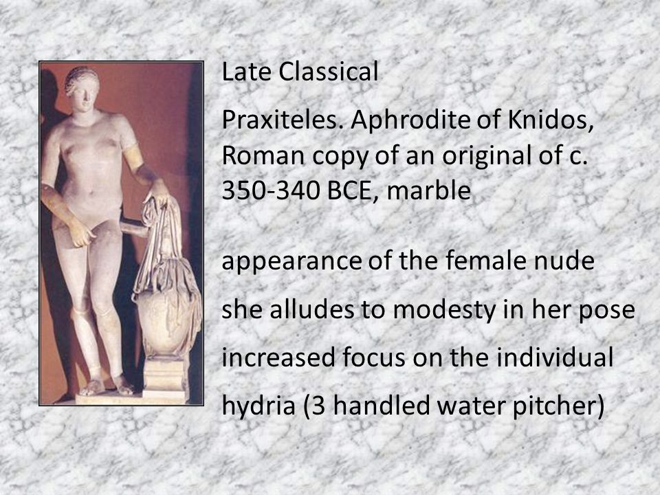 Late Classical Praxiteles. Aphrodite of Knidos, Roman copy of an original of c. 350-340 BCE, marble appearance of the female nude she alludes to modes