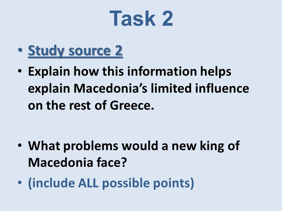 Task 2 Study source 2 Study source 2 Explain how this information helps explain Macedonia's limited influence on the rest of Greece.