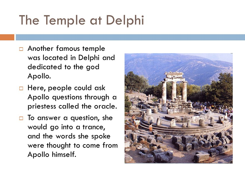 The Temple at Delphi  Another famous temple was located in Delphi and dedicated to the god Apollo.