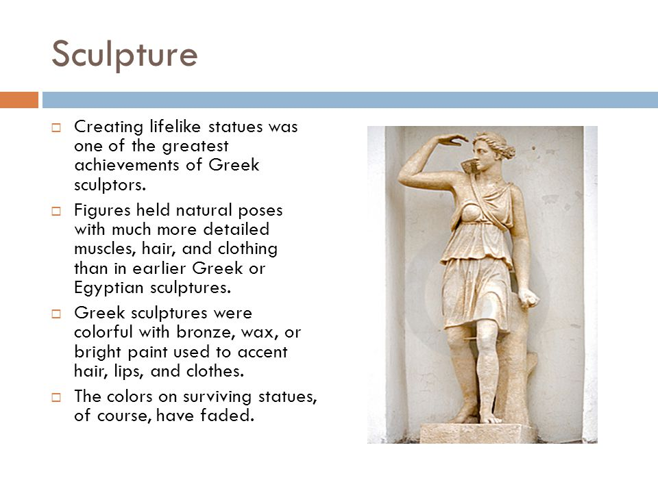 Sculpture  Creating lifelike statues was one of the greatest achievements of Greek sculptors.