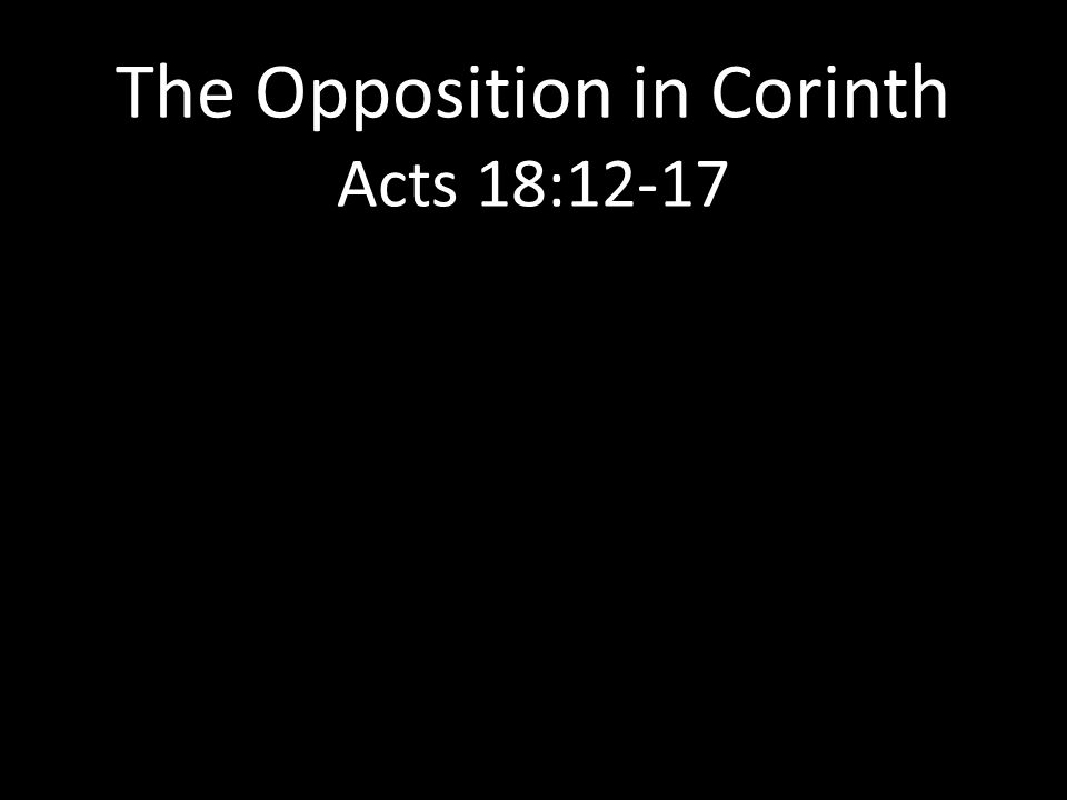 The Opposition in Corinth Acts 18:12-17