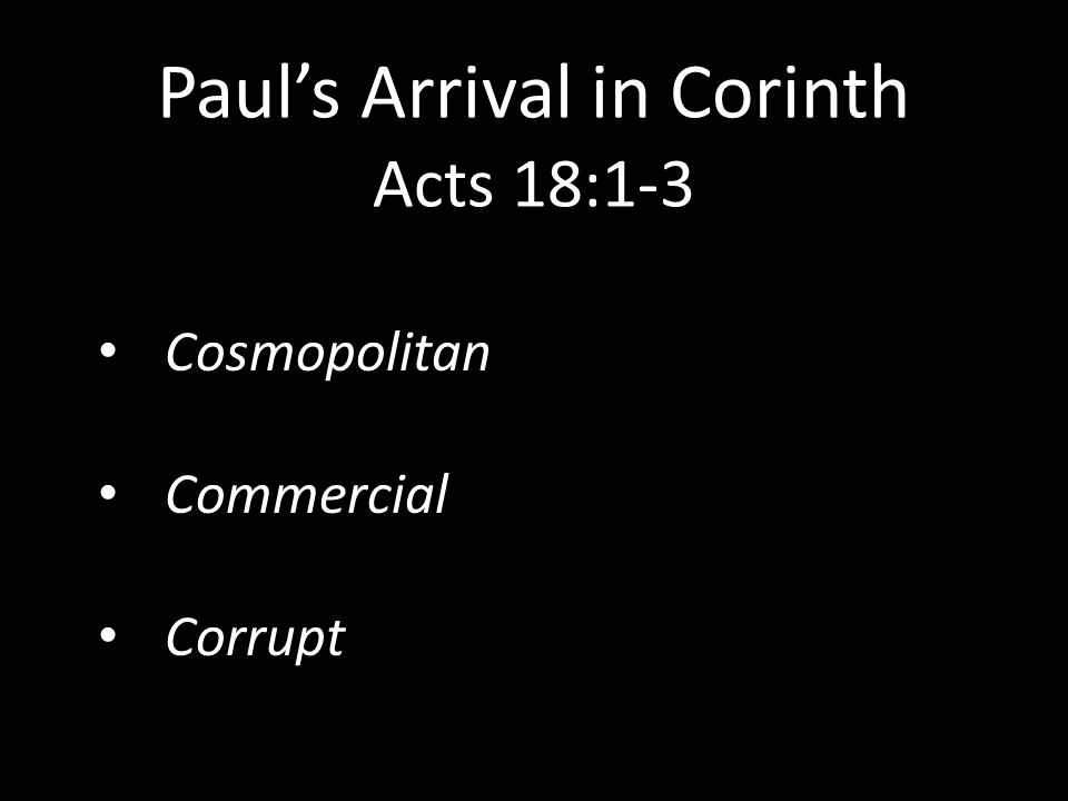 Paul's Arrival in Corinth Acts 18:1-3 Cosmopolitan Commercial Corrupt