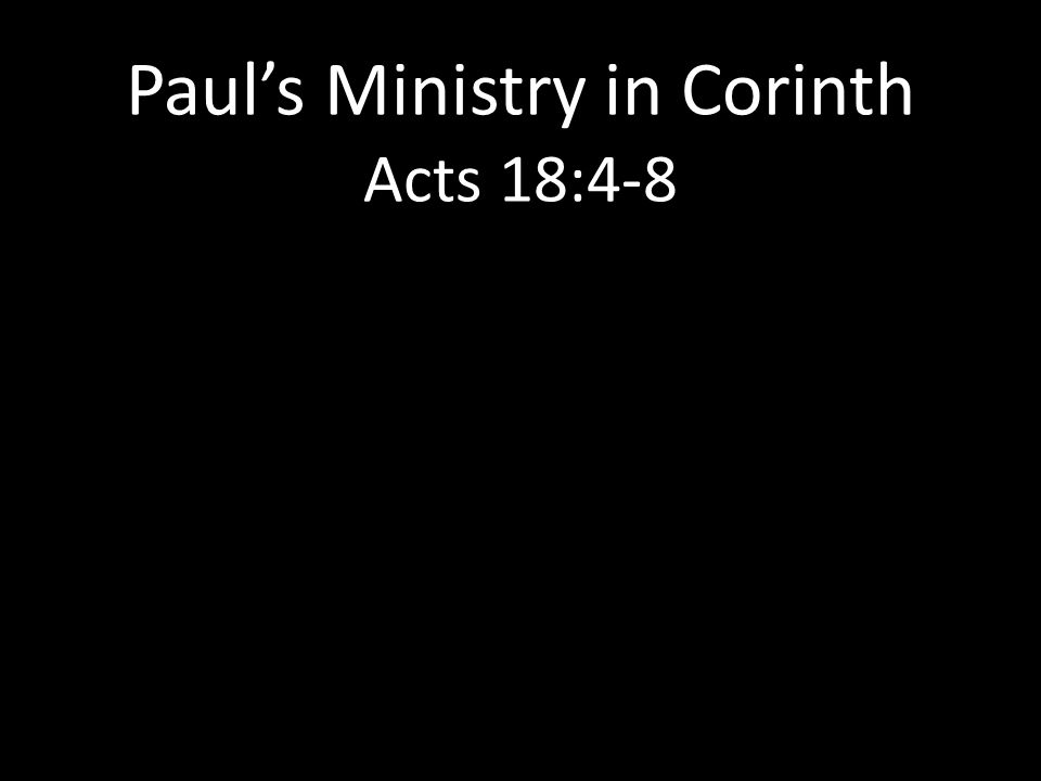 Paul's Ministry in Corinth Acts 18:4-8