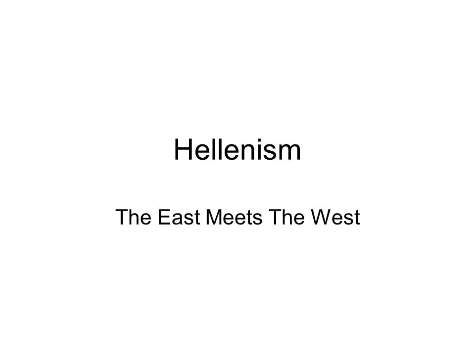 Hellenism The East Meets The West