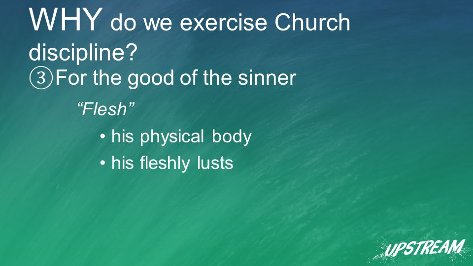 WHY do we exercise Church discipline.