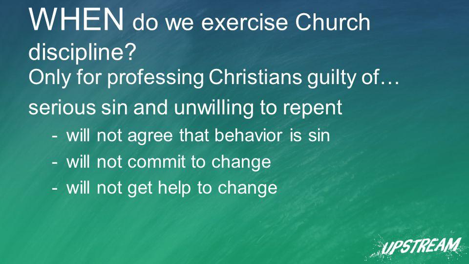 WHEN do we exercise Church discipline.