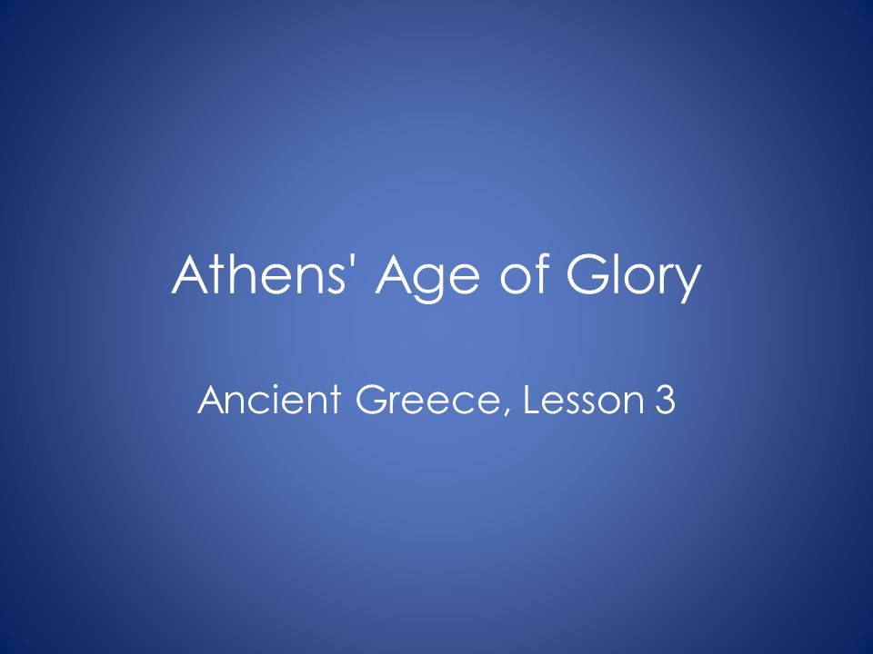 Athens' Age of Glory Ancient Greece, Lesson 3