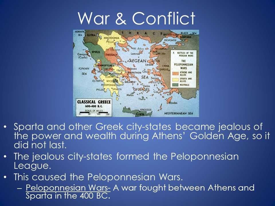 War & Conflict Sparta and other Greek city-states became jealous of the power and wealth during Athens' Golden Age, so it did not last. The jealous ci