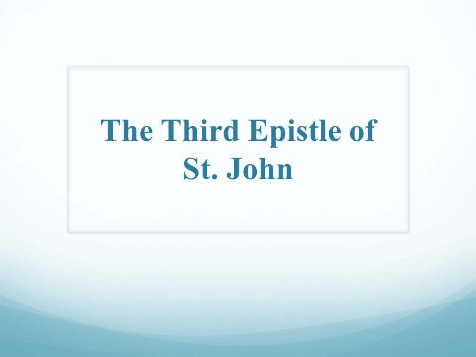 The 3 rd Epistle of St.John Author: + St. John the Beloved is the author.